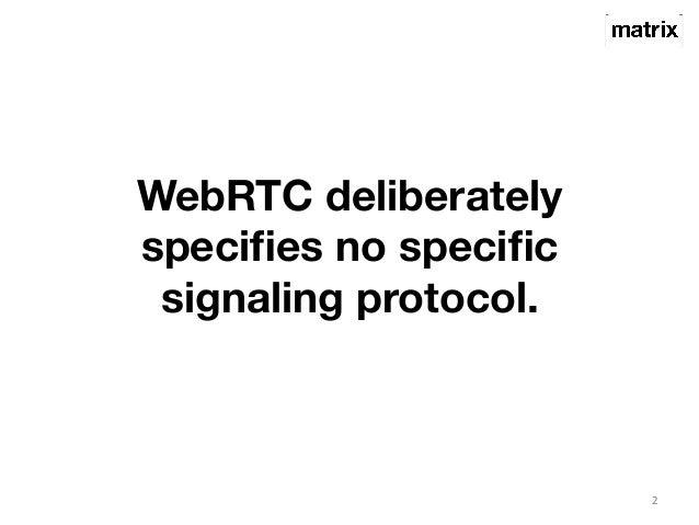 WebRTC deliberately  specifies no specific  signaling protocol.  2