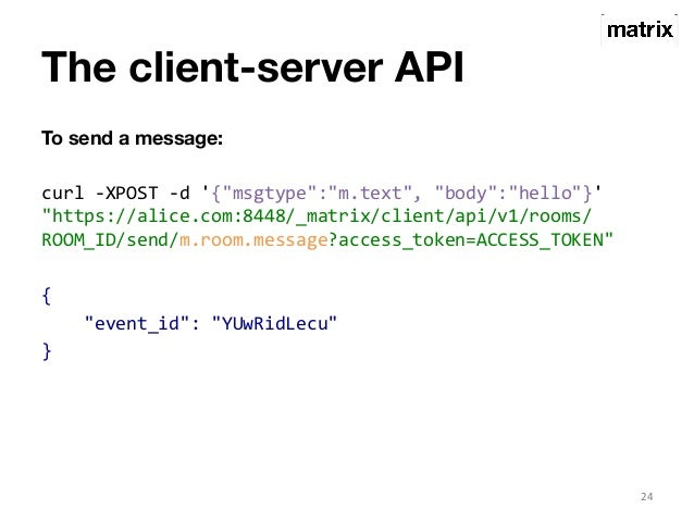 """The client-server API  To send a message:  curl  -‐XPOST  -‐d  '{""""msgtype"""":""""m.text"""",  """"body"""":""""hello""""}'  """"https://alice.c..."""