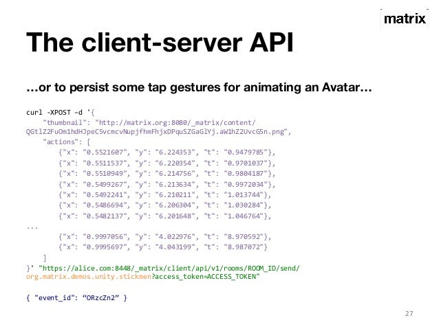 """The client-server API  …or to persist some tap gestures for animating an Avatar…  curl  -‐XPOST  –d  '{  """"thumbnail"""":  """"h..."""