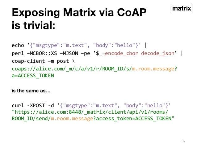 "echo  '{""msgtype"":""m.text"",  ""body"":""hello""}'     perl  –MCBOR::XS  –MJSON  –pe  '$_=encode_cbor  decode_json'     coap-‐..."