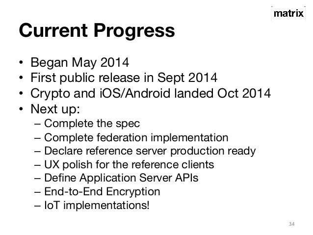 Current Progress  • Began May 2014  • First public release in Sept 2014  • Crypto and iOS/Android landed Oct 2014  • Next ...