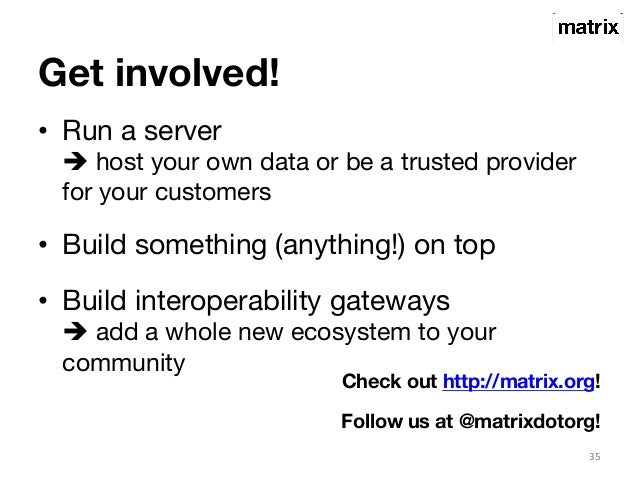Get involved!  • Run a server  è host your own data or be a trusted provider  for your customers  • Build something (anyt...
