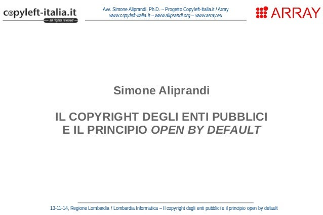 Avv. Simone Aliprandi, Ph.D. – Progetto Copyleft-Italia.it / Array www.copyleft-italia.it – www.aliprandi.org – www.array....