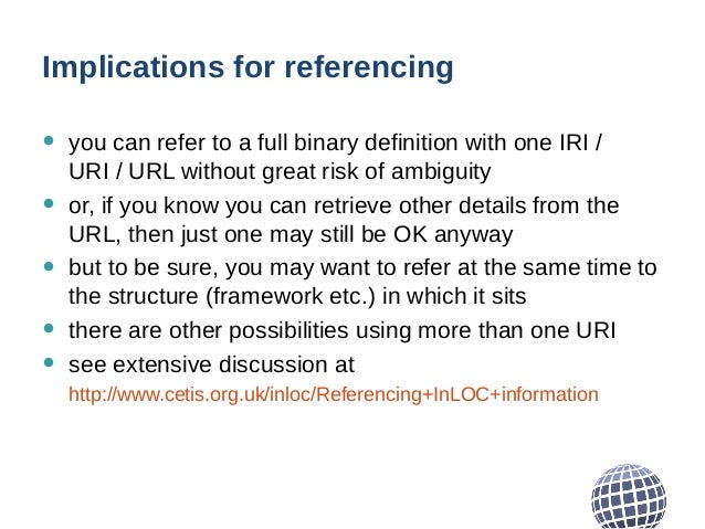 Implications for referencing • you can refer to a full binary definition with one IRI / URI / URL without great risk of am...