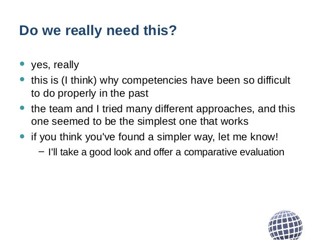 Do we really need this? • yes, really • this is (I think) why competencies have been so difficult to do properly in the pa...