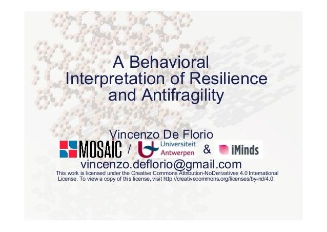 A Behavioral  Interpretation of Resilience and  Antifragility  Vincenzo De Florio  / &  vincenzo.deflorio@gmail.com  This ...