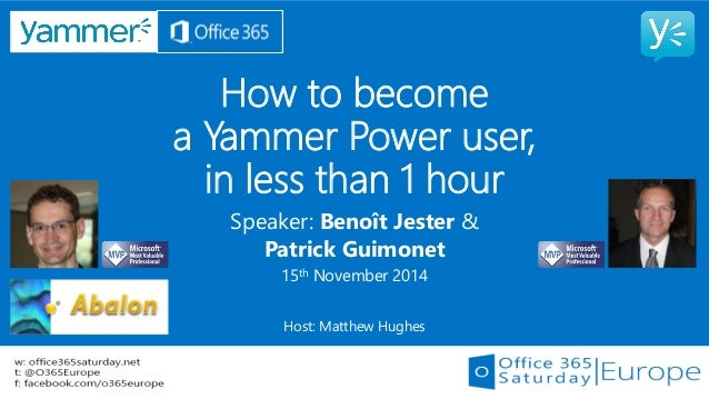 How to becomea Yammer Power user, in less than 1 hour  Speaker: Benoît Jester &  Patrick Guimonet  15thNovember 2014  Host...