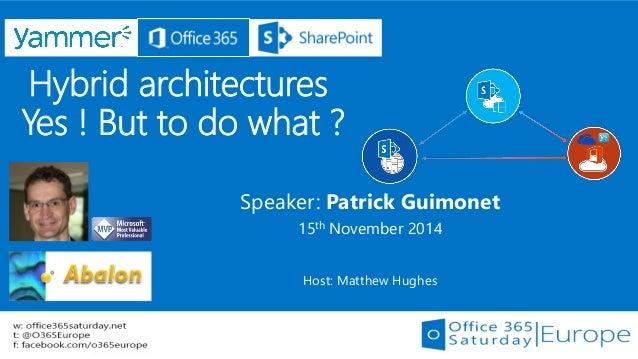 Hybrid architecturesYes ! But to do what ?  Speaker: Patrick Guimonet  15thNovember 2014  Host: Matthew Hughes