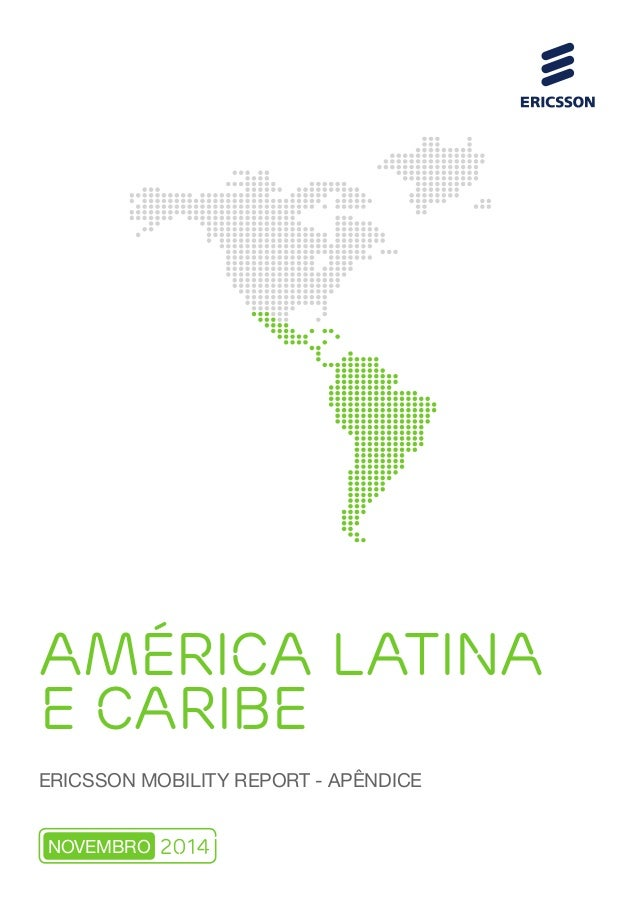 AMÉRICA LATINA E CARIBE  ERICSSON MOBILITY REPORT - APÊNDICE  2014  NOVEMBRO