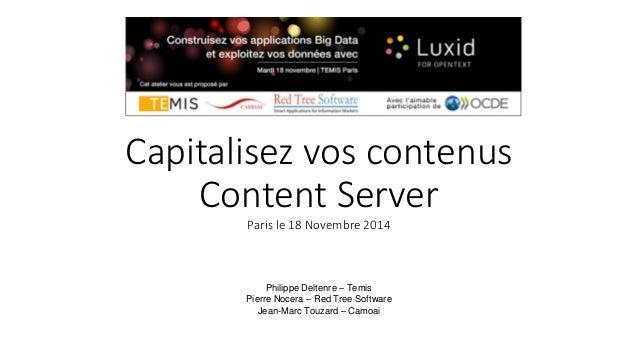 Capitalisez vos contenus  Content Server  Paris le 18 Novembre 2014  Philippe Deltenre – Temis  Pierre Nocera – Red Tree S...
