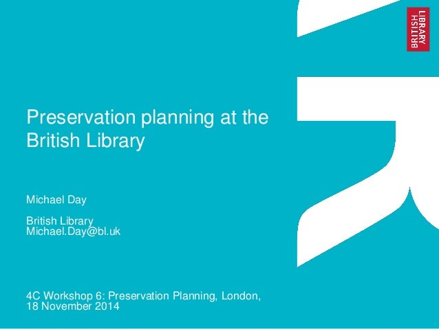 Preservation planning at the British Library  Michael Day  British Library Michael.Day@bl.uk  4C Workshop 6: Preservation ...