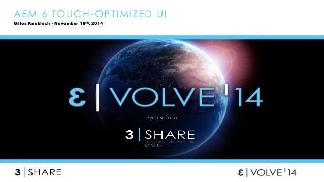 AEM 6 TOUCH-OPT IMI ZED UI  P R E S E N T E D B Y  Gilles Knobloch - November 18th, 2014