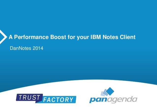 A Performance Boost for your IBM Notes Client  DanNotes 2014