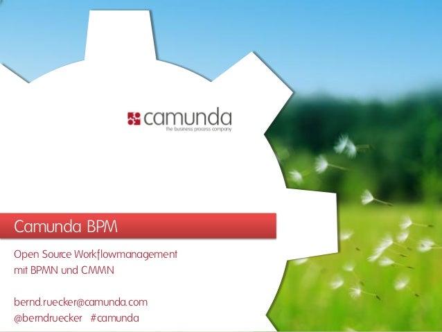Camunda BPM  Open Source Workflowmanagement  mit BPMN und CMMN  bernd.ruecker@camunda.com  @berndruecker #camunda