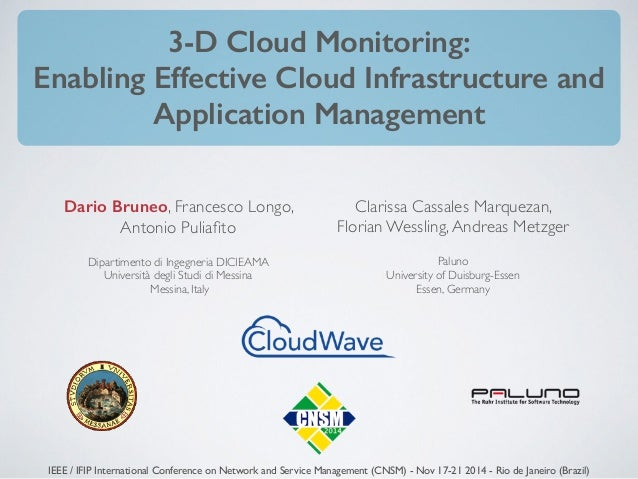 3-D Cloud Monitoring: Enabling Effective Cloud Infrastructure and Application Management Dario Bruneo, Francesco Longo, An...