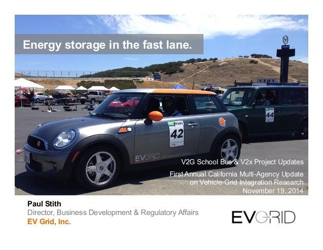 Paul Stith Director, Business Development & Regulatory Affairs EV Grid, Inc. V2G School Bus & V2x Project Updates First An...