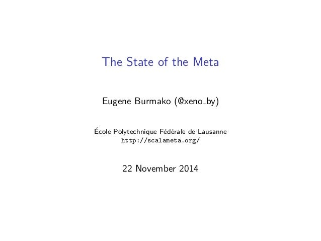 The State of the Meta  Eugene Burmako (@xeno by)  Ecole Polytechnique Federale de Lausanne  http://scalameta.org/  22 Nove...