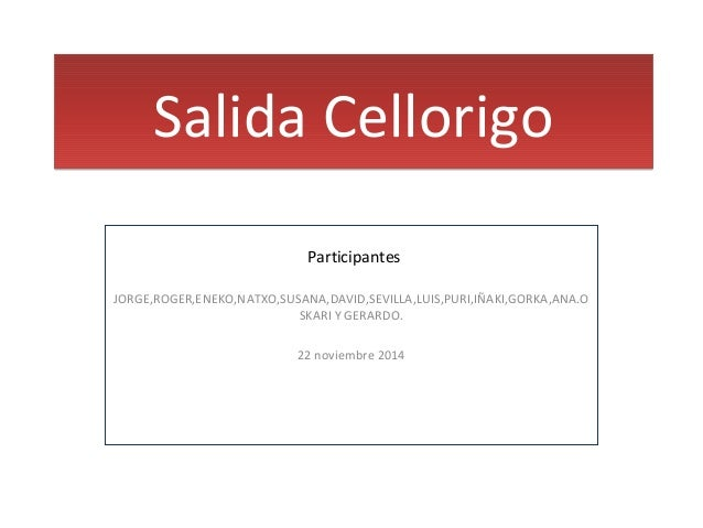 Salida CellorigoSalida Cellorigo JORGE,ROGER,ENEKO,NATXO,SUSANA,DAVID,SEVILLA,LUIS,PURI,IÑAKI,GORKA,ANA.O SKARI Y GERARDO....