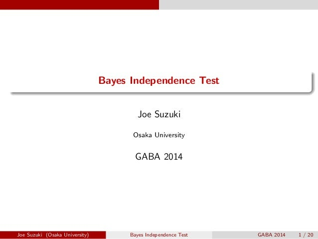. ...... Bayes Independence Test Joe Suzuki Osaka University GABA 2014 Joe Suzuki (Osaka University) Bayes Independence Te...