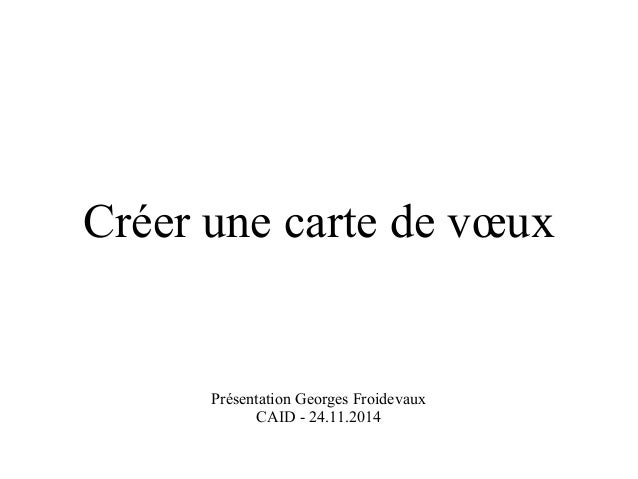 Créer une carte de voeux  Présentation Georges Froidevaux  CAID - 24.11.2014
