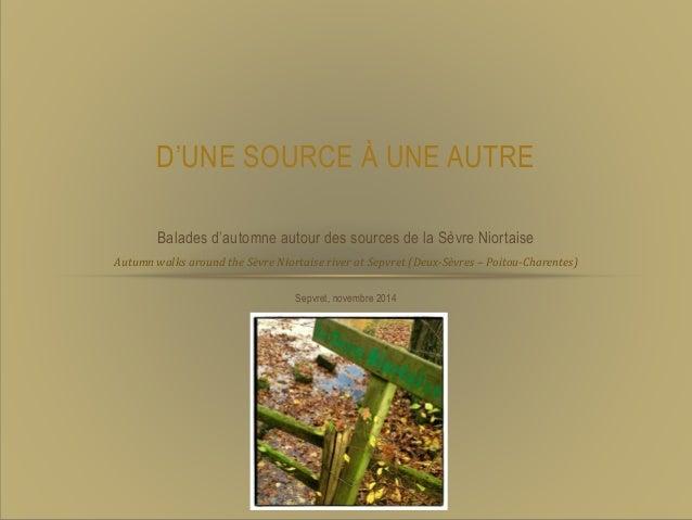 D'UNE SOURCE À UNE AUTRE  Balades d'automne autour des sources de la Sèvre Niortaise  Autumn walks around the Sèvre Niorta...