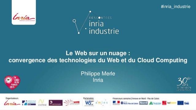 Le Web sur un nuage :  convergence des technologies du Web et du Cloud Computing  Philippe Merle  Inria  #inria_industrie