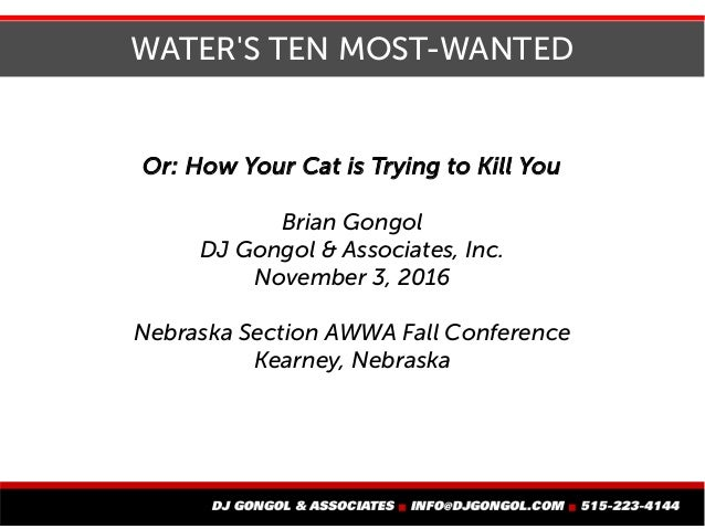 WATER'S TEN MOST-WANTED Or: How Your Cat is Trying to Kill You Brian Gongol DJ Gongol & Associates, Inc. November 3, 2016 ...