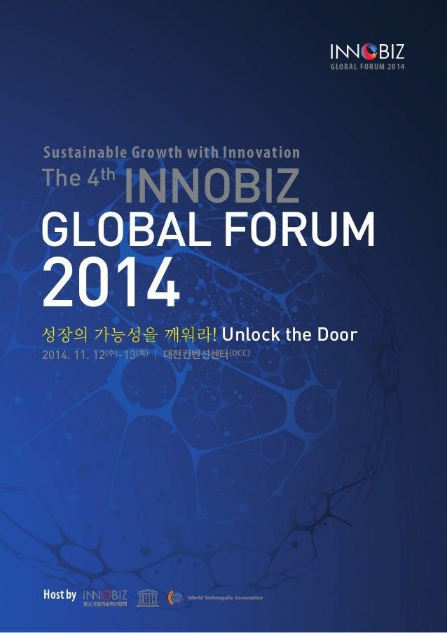 GLOBAL FORUM 2014 1 Sustainable Growth with Innovation The 4th INNOBIZ GLOBAL FORUM 2014성장의 가능성을 깨워라! Unlock the Door 2014...