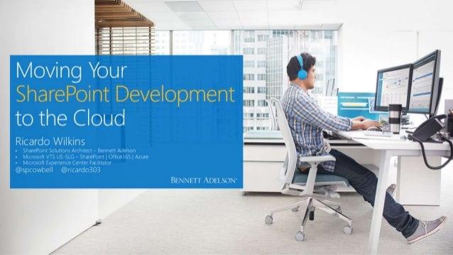 "SharePoint Development to the Cloud  Ricard .  5h  - l*. '~_ .  4V ,  - IV L C'V""'El 'rm:  lam'  Lvg @spcowbell @iicardo30..."