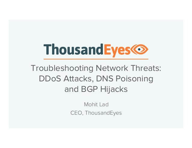 Troubleshooting Network Threats:  DDoS Attacks, DNS Poisoning  and BGP Hijacks  Mohit Lad  CEO, ThousandEyes