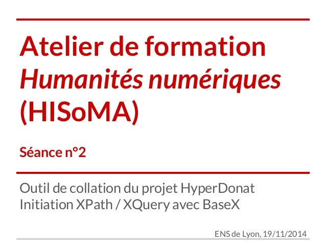 Atelier de formation  Humanités numériques  (HISoMA)  Séance n°2  Outil de collation du projet HyperDonat  Initiation XPat...