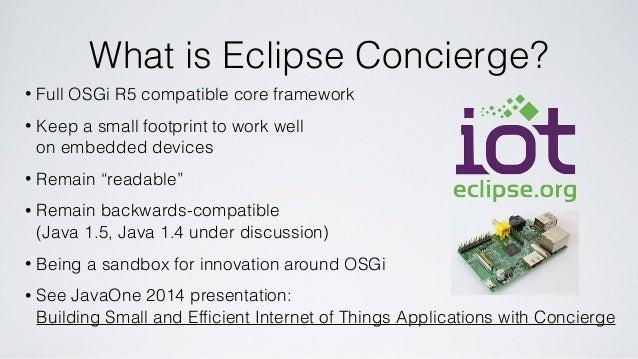 Eclipse Concierge - an OSGi R5 framework for IoT applications Slide 2