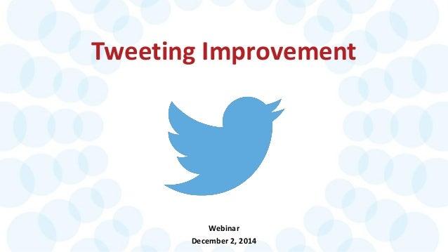 Tweeting Improvement  Webinar  December 2, 2014