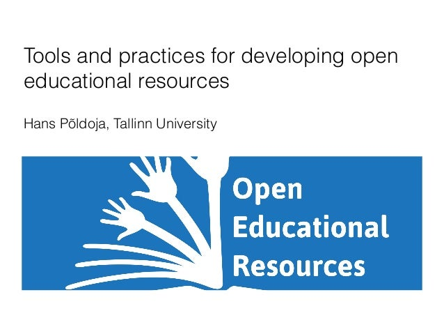 Tools and practices for developing open  educational resources  Hans Põldoja, Tallinn University