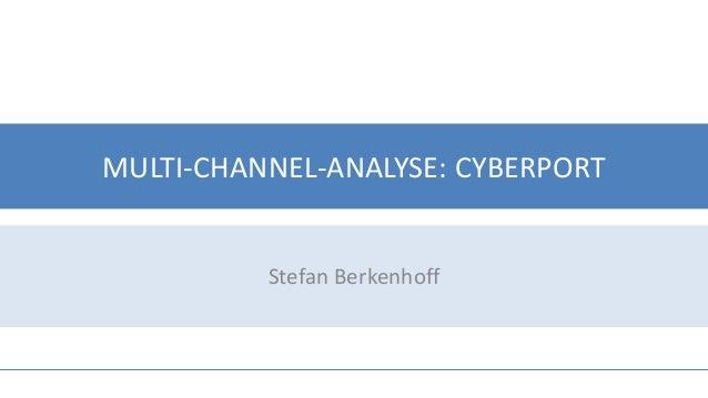 MULTI-CHANNEL-ANALYSE: CYBERPORT Stefan Berkenhoff