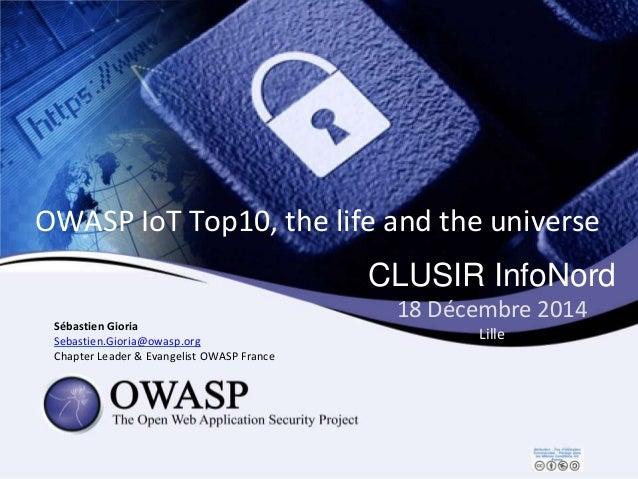 CLUSIR InfoNord 18 Décembre 2014 Lille Sébastien Gioria Sebastien.Gioria@owasp.org Chapter Leader & Evangelist OWASP Franc...