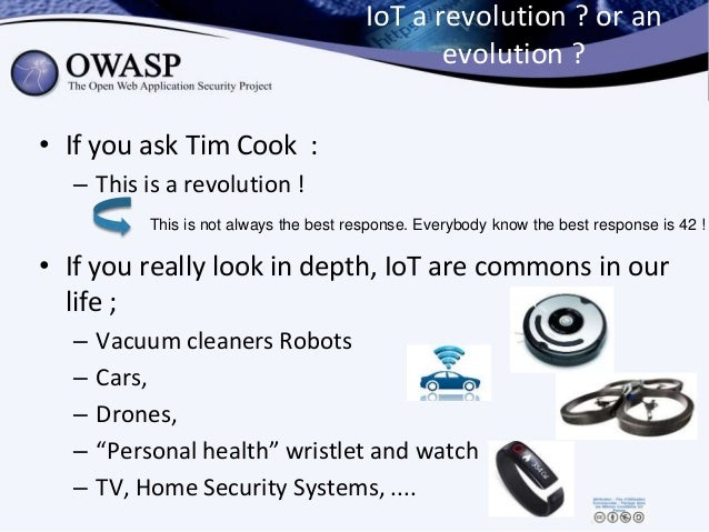 IoT a revolution ? or an evolution ? • If you ask Tim Cook : – This is a revolution ! • If you really look in depth, IoT a...