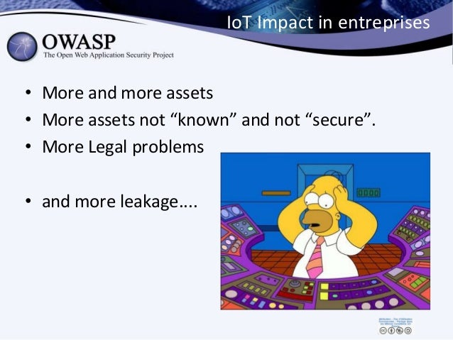 """IoT Impact in entreprises • More and more assets • More assets not """"known"""" and not """"secure"""". • More Legal problems • and m..."""