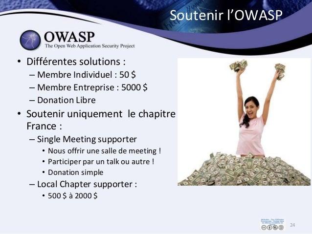 Soutenir l'OWASP • Différentes solutions : – Membre Individuel : 50 $ – Membre Entreprise : 5000 $ – Donation Libre • Sout...