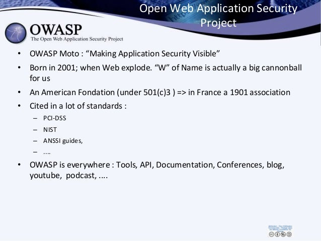 """Open Web Application Security Project • OWASP Moto : """"Making Application Security Visible"""" • Born in 2001; when Web explod..."""