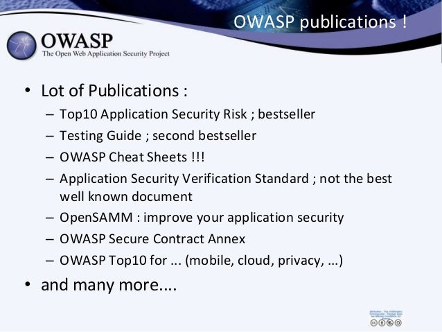 OWASP publications ! • Lot of Publications : – Top10 Application Security Risk ; bestseller – Testing Guide ; second bests...