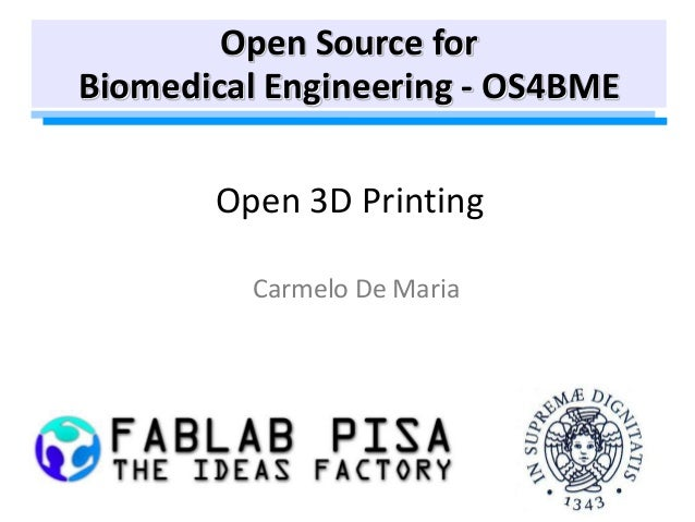 Open 3D Printing Carmelo De Maria Open Source for Biomedical Engineering - OS4BME