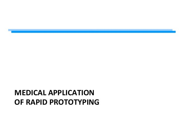 MEDICAL APPLICATION OF RAPID PROTOTYPING
