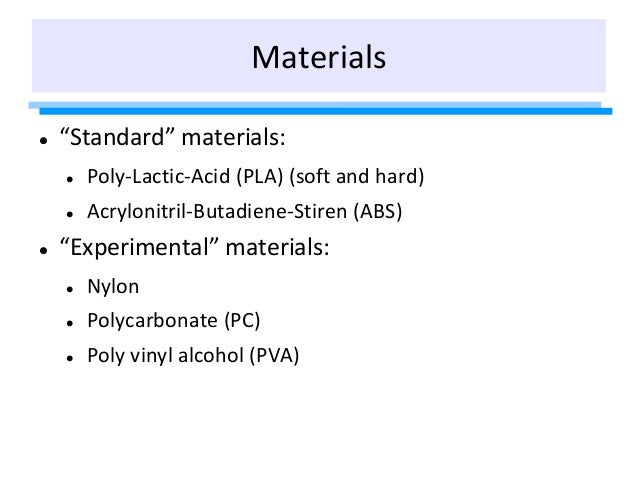 """Materials  """"Standard"""" materials:  Poly-Lactic-Acid (PLA) (soft and hard)  Acrylonitril-Butadiene-Stiren (ABS)  """"Experi..."""