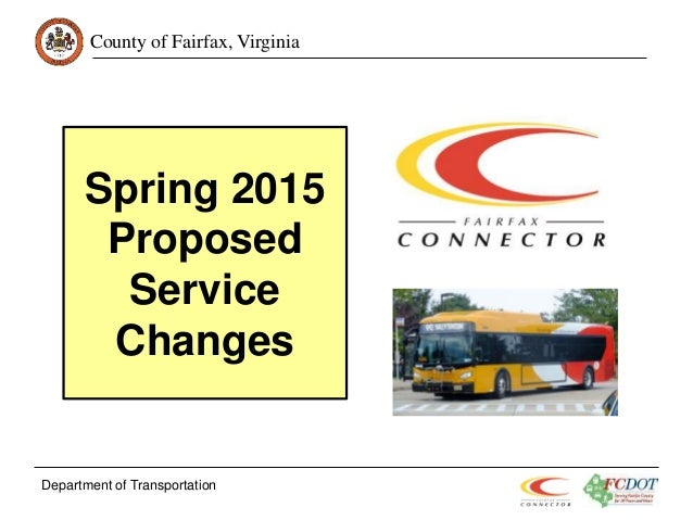 County of Fairfax, Virginia Spring 2015 Proposed Service Changes Department of Transportation