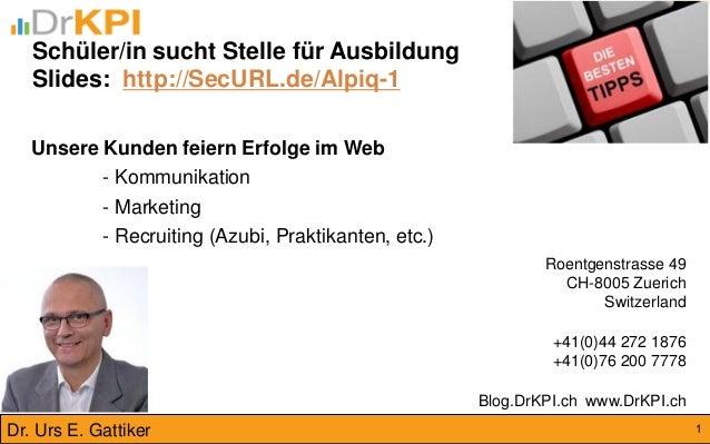 Schüler/in sucht Stelle für Ausbildung  Slides: http://SecURL.de/Alpiq-1  Roentgenstrasse 49 CH-8005 Zuerich Switzerland +...