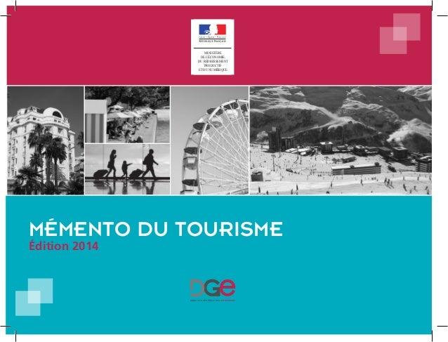 MINISTÈRE DE L'ÉCONOMIE, DU REDRESSEMENT PRODUCTIF ET DU NUMÉRIQUE MÉMENTO DU TOURISME Édition 2014 DIRECTION GÉNÉRALE DIR...