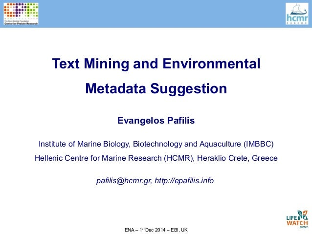 Text Mining and Environmental  Metadata Suggestion  Evangelos Pafilis  Institute of Marine Biology, Biotechnology and Aqua...