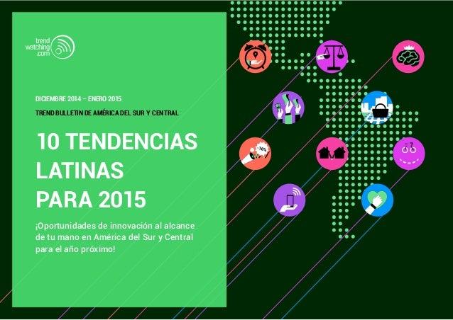 DICIEMBRE 2014 – ENERO 2015  TREND BULLETIN DE AMÉRICA DEL SUR Y CENTRAL  10 TENDENCIAS  LATINAS  PARA 2015  ¡Oportunidade...