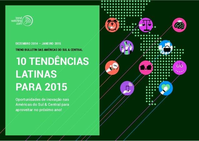 dezembro 2014 – janeiro 2015  TREND BULLETIN DAS AMÉRICAS DO SUL & CENTRAL  10 TENDÊNCIAS  LATINAS  PARA 2015  Oportunidad...